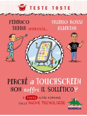 Perché il touchscreen non soffre il solletico? E tante altre domande sulle nuove tecnologie
