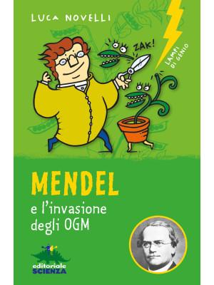 Mendel e l'invasione degli OGM. Nuova ediz.