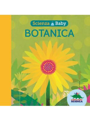 Botanica. Scienza baby. Ediz. a colori