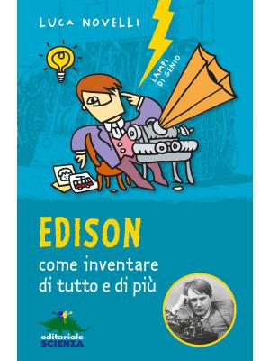 Edison, come inventare di tutto e di più. Nuova ediz.
