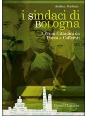 I sindaci Bologna. 7 primi cittadini da Dozza a Cofferati