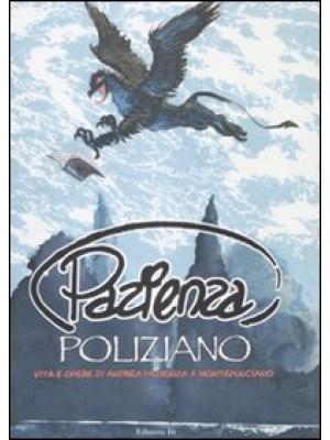 Pazienza Poliziano. Vita e opere di Andrea Pazienza a Montepulciano. Ctalogo della mostra. Ediz. illustrata