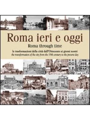 Roma ieri e oggi. Le trasformazioni della città dall'Ottocento ai giorni nostri. Ediz. multilingue