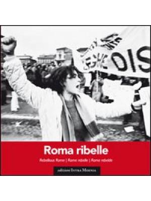 Roma ribelle. Ediz. italiana, inglese, francese e spagnola
