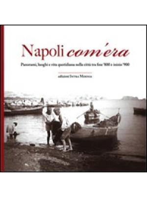 Napoli com'era. Panorami, luoghi e vita quotidiana nella città tra fine '800 e inizio '900. Ediz. illustrata