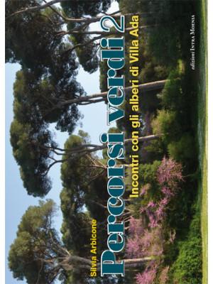 Percorsi verdi. Incontri con gli alberi di Villa Ada. Vol. 2