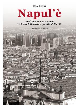Napul'è. La città com'era e com'è tra icone letterarie e qualità della vita