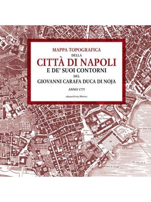 Mappa topografica della città di Napoli e de' suoi contorni del Giovanni Carafa duca di Noja. Anno 1775
