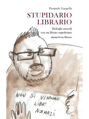 Stupidario librario. Dialoghi surreali con un libraio napoletano