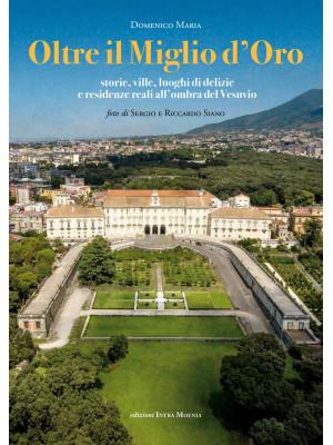Oltre il Miglio d'Oro. Storie, ville, luoghi di delizie e residenze reali all'ombra del Vesuvio