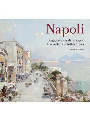 Napoli. Suggestioni di viaggio tra pittura e letteratura. Ediz. a colori
