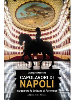 Capolavori di Napoli. Viaggio tra le bellezze di Partenope