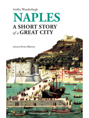 Naples. A short story of a great city
