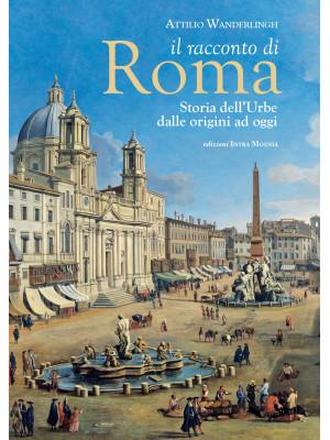 Il racconto di Roma. Storia dell'Urbe dalle origini ad oggi