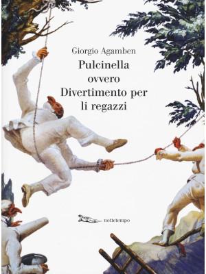 Pulcinella ovvero Divertimento per li regazzi. Ediz. illustrata
