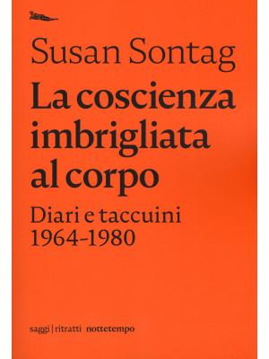La coscienza imbrigliata al corpo. Diari 1964-1980
