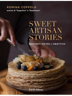 Sweet artisan stories. Racconti dietro l'obiettivo. Ediz. illustrata