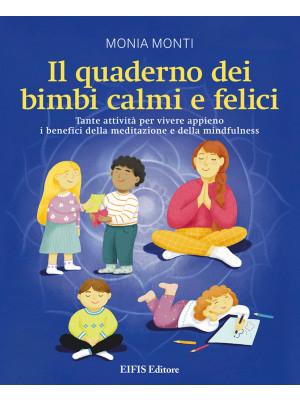 Il quaderno dei bimbi calmi e felici. Tante attività per vivere appieno i benefici della meditazione e della mindfulness