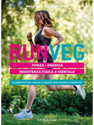 Run veg. Forza, energia, resistenza fisica e mentale. Alimentazione vegan e macro per runner e sportivi