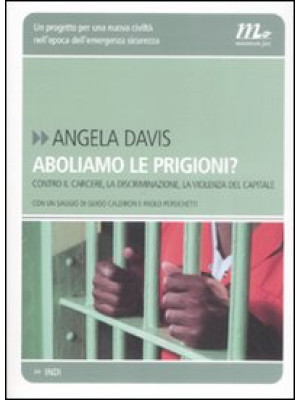 Aboliamo le prigioni? Contro il carcere, la discriminazione, la violenza del capitale