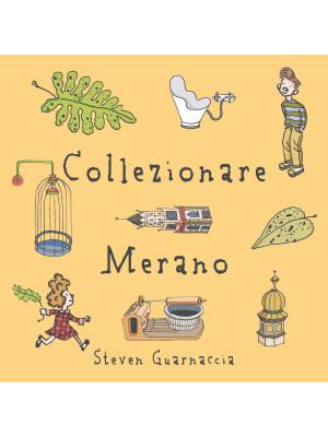 Collezionare Merano. Ediz. illustrata