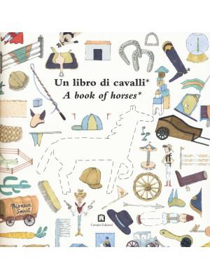 Un libro di cavalli-A book of horses. Ediz. bilingue