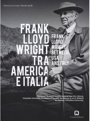 Frank Lloyd Wright tra America e Italia. Ediz. italiana e inglese