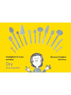 Castiglioni in due sec. Flip-book Dry Buon Appetito! Ediz. illustrata