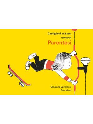 Castiglioni in 2 sec. Flip-book Parentesi. Ediz. illustrata