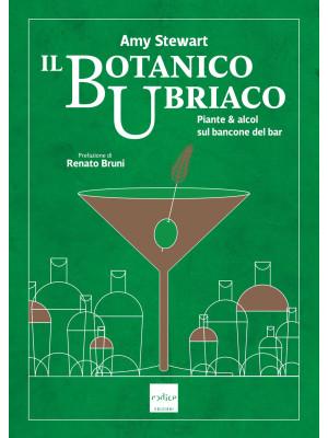 Il botanico ubriaco. Piante & alcol sul bancone del bar