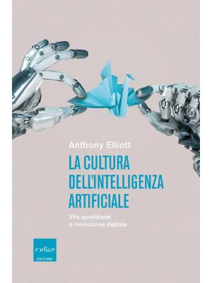 La cultura dell'intelligenza artificiale. Vita quotidiana e rivoluzione digitale