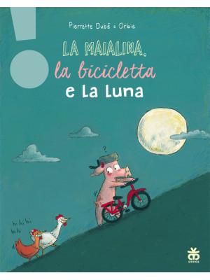 La maialina, la bicicletta e la luna. Ediz. a colori