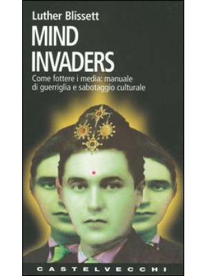 Mind invaders. Come fottere i media: manuale di guerriglia e sabotaggio culturale