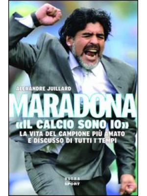 Maradona. «Il calcio sono io»