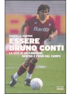 Essere Bruno Conti. La vita di un campione, dentro e fuori dal campo
