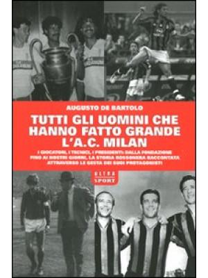 Tutti gli uomini che hanno fatto grande l'A. C. Milan