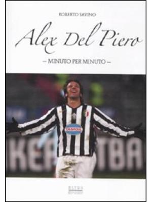Alex Del Piero. Minuto per minuto