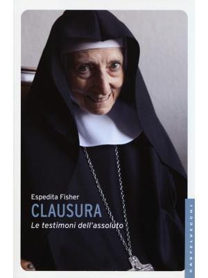 Clausura. Le testimoni dell'assoluto