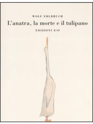 L'anatra, la morte e il tulipano. Ediz. illustrata