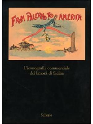 From Palermo to America. L'iconografia commericale dei limoni di Sicilia. Catalogo della mostra (Palermo, 28 marzo-30 aprile 2007). Ediz. illustrata