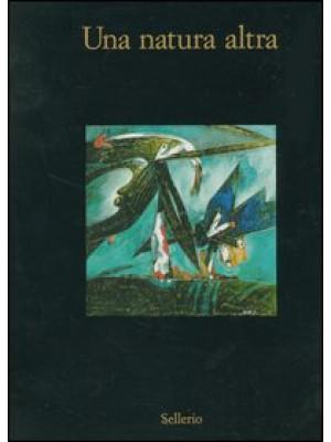 Una natura altra. Natura, materia, paesaggio nell'arte italiana 1950-1962. Catalogo della mostra (Marsala, 8 luglio-30 ottobre 2006). Ediz. illustrata