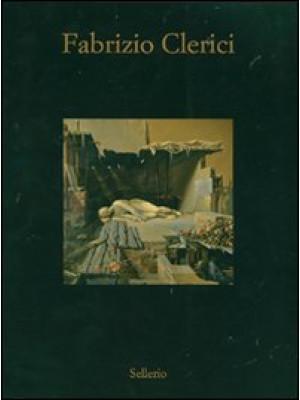 Fabrizio Clerici. Opere 1937-1992. Catalogo della mostra (Marsala, 7 luglio-28 ottobre 2007). Ediz. illustrata