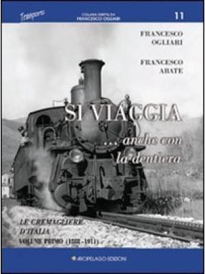 Si viaggia... anche con la dentiera. Le cremagliere d'Italia. Vol. 1: 1888-1911