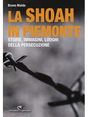La Shoah in Piemonte. Storie, immagini, luoghi della persecuzione