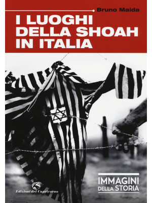 I luoghi della Shoah in Italia. Ediz. illustrata