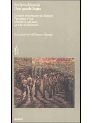 Una quadrilogia: L'odore assordante del bianco-Processo a Dio-Memorie del boia-La fine di Shavuoth