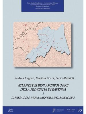 Atlante dei beni archeologici della provincia di Ravenna. Vol. 1: Il paesaggio monumentale del Medioevo