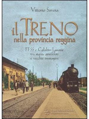 Il treno nella provincia reggina. FFSS e calabro-lucane tra storia, aneddoti e vecchie immagini