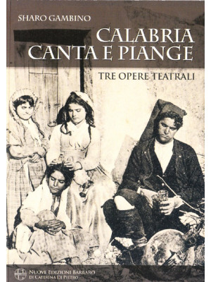 Calabria canta e piange. Tre opere teatrali
