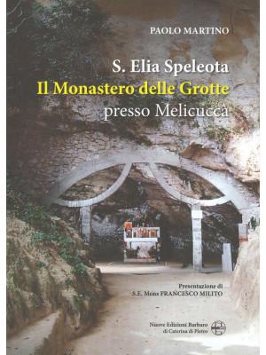 Sant'Elia Speleota. Il Monastero delle Grotte presso Melicuccà
